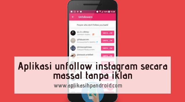 Dengan aplikasi ini kamu bisa unfollow instagram secara massal (tanpa iklan)