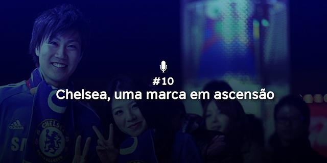 #10 - Chelsea, uma marca em ascensão