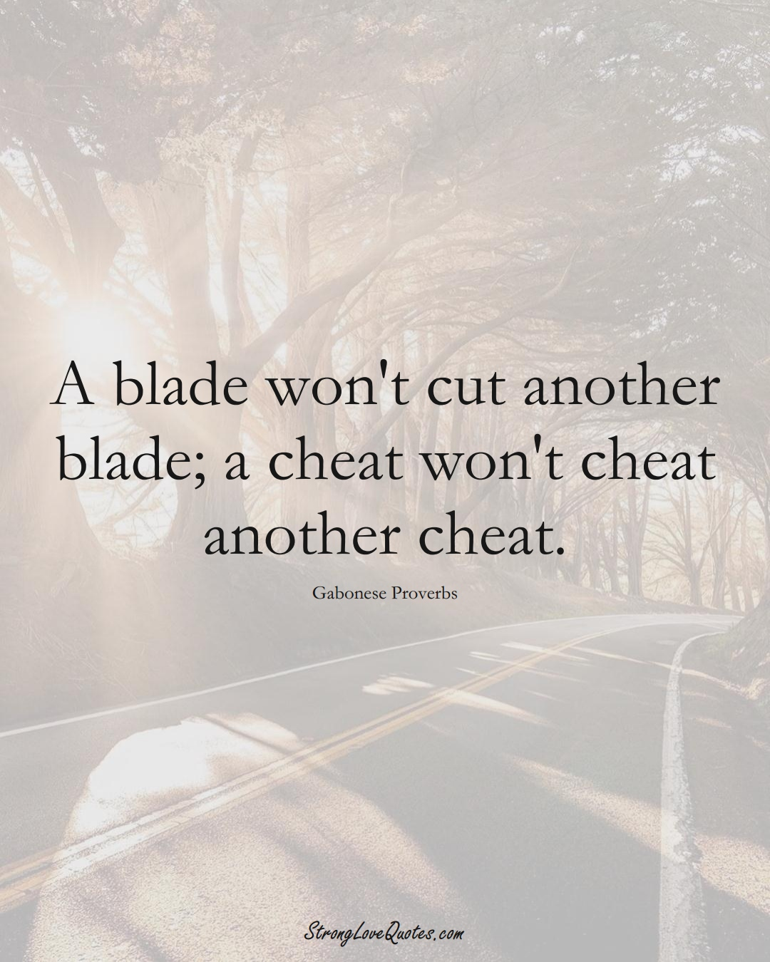 A blade won't cut another blade; a cheat won't cheat another cheat. (Gabonese Sayings);  #AfricanSayings