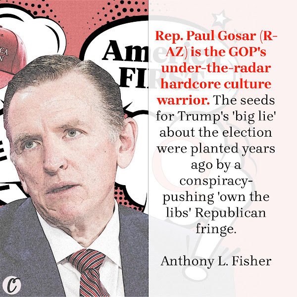 Rep. Paul Gosar (R-AZ) is the GOP's under-the-radar hardcore culture warrior. The seeds for Trump's 'big lie' about the election were planted years ago by a conspiracy-pushing 'own the libs' Republican fringe. — Anthony L. Fisher, Business Insider Politics Columnist