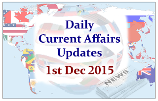 Daily Current Affairs Updates– 1st December 2015