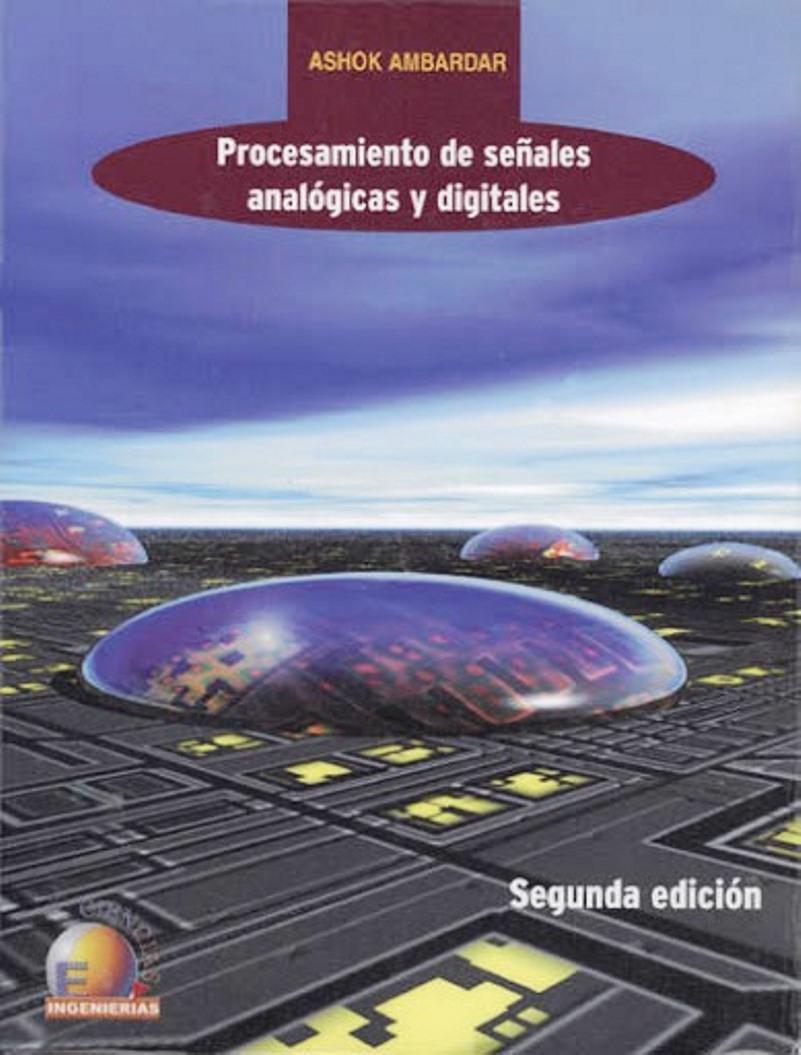 Procesamiento de señales analógicas y digitales, 2da Edición – Ashok Ambardar