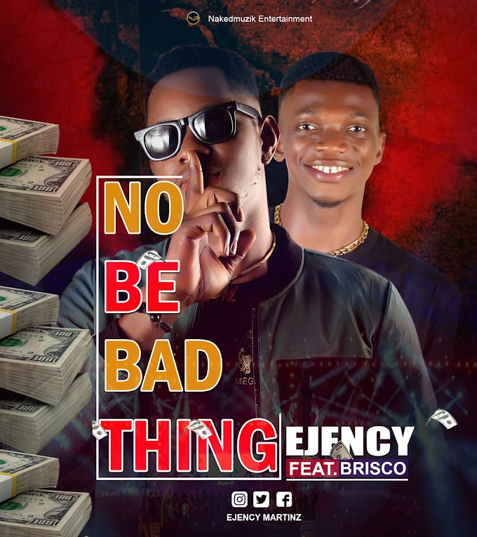 [Music] Ejency Ft Brisco _ No Be Bad Thing