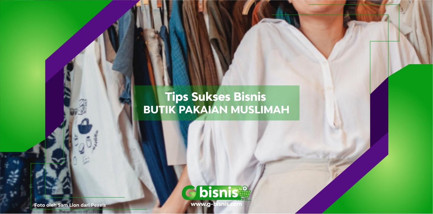 Tips Sukses Memulai Atau Membuka Usaha Butik Pakaian Muslimah Rumahan Yang Menguntungkan