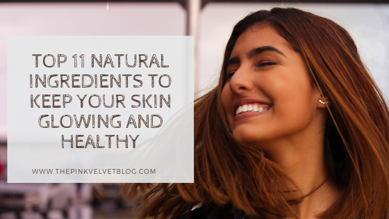 Top 11 Natural Ingredients to Keep Your Skin Glowing and Healthy