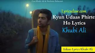 Kyun Udaas Phirte Ho Lyrics Khubi Ali