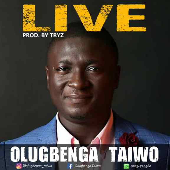 Olugbenga Taiwo – Live And Official Video