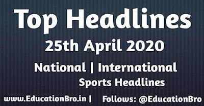 Top Headlines 25th April 2020: EducationBro