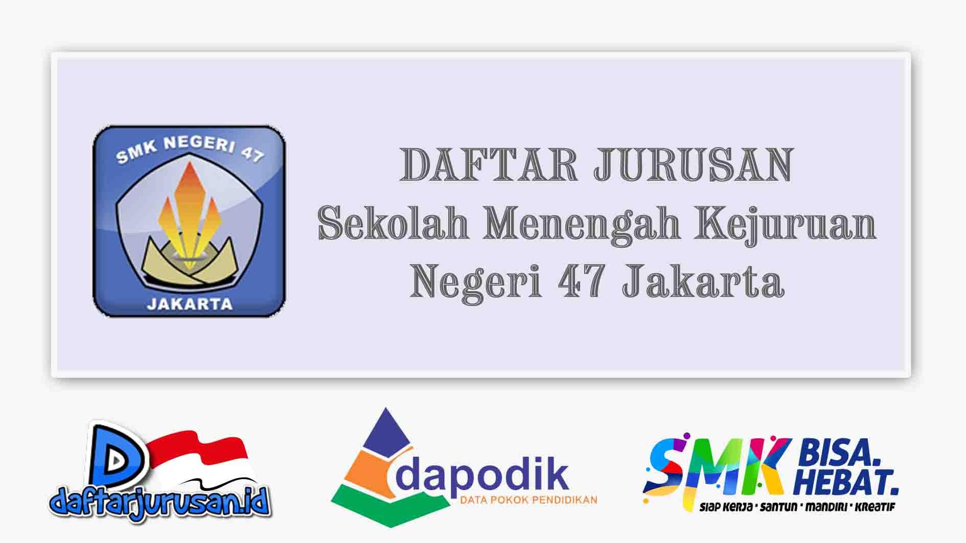 Daftar Jurusan SMK Negeri 47 Jakarta Selatan