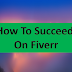 How To Succeed In Fiverr