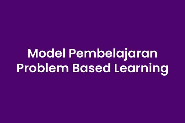 Pengertian Model Pembelajaran Problem Based Learning, Tujuan Model Pembelajaran Problem Based Learning, Karakteristik Model Pembelajaran Problem Based Learning, Ciri-ciri Model Pembelajaran Problem Based Learning, Unsur Model Pembelajaran Problem Based Learning, Manfaat Model Pembelajaran Problem Based Learning, Langkah Model Pembelajaran Problem Based Learning, Kelebihan dan Kekurangan Model Pembelajaran Problem Based Learning