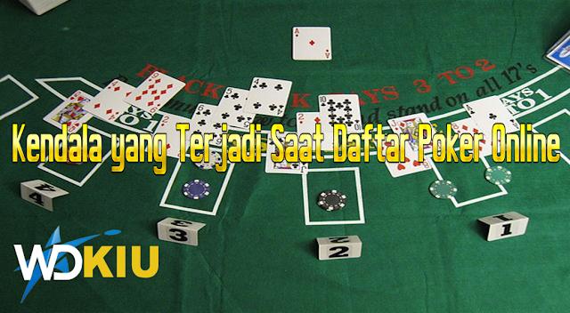 Kendala yang Terjadi Saat Daftar Poker Online