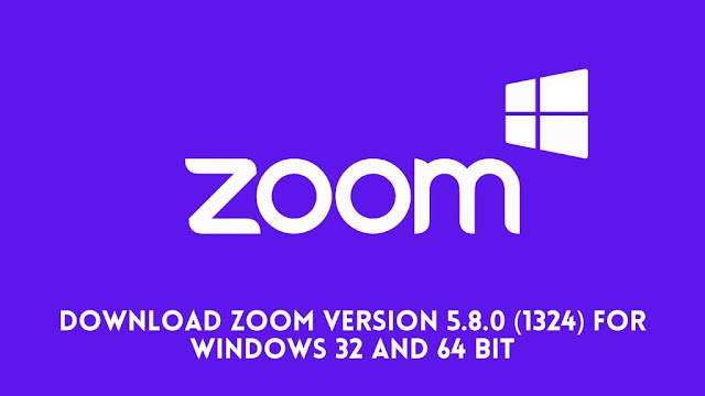 Download Zoom Version 5.8.0 (1324) For Windows 32 and 64 Bit