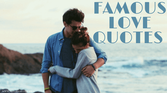 Famous Love Quotes ? Here comes the Sweetest of it all you have been waiting for.