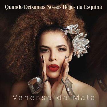 Vanessa da Mata – Quando Deixamos Nossos Beijos na Esquina (2019) CD Completo