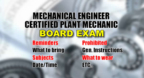 Mechanical Engineer/Certified Plant Mechanic Licensure Exam: List of Reminders, What to Bring, Date, Time Subjects of Exam