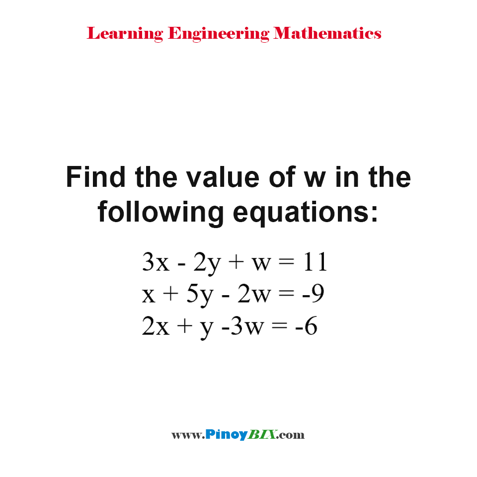 Find the value of w in the following equations: 3x - 2y + w = 11, x + 5y - 2w = -9 and 2x + y -3w = -6