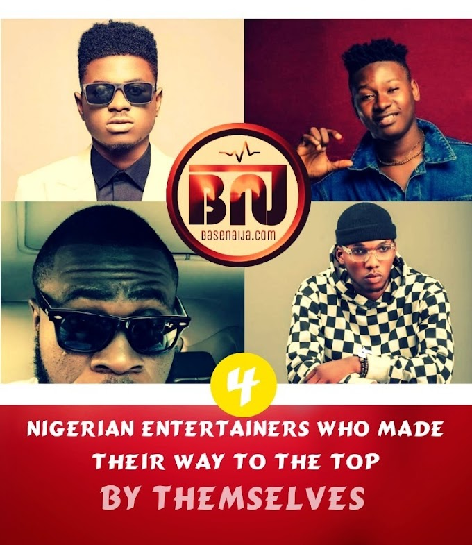 4 Nigerian Entertainers Who Made Their Way To The Top By Themselves