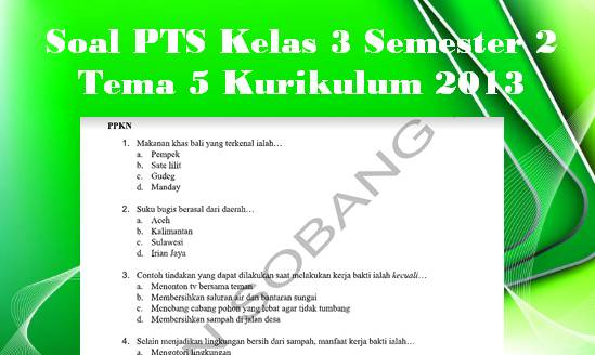 Soal PTS Kelas 3 Semester 2 Tema 5 Kurikulum 2013