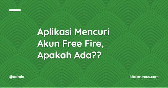 Aplikasi Mencuri Akun Free Fire, Apakah Ada??