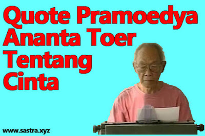 Kata-Kata/Quote Pramoedya Ananta Toer tentang Cinta