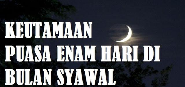 Puasa enam hari di bulan Syawal mempunyai keutamaan yang sangat istimewa KEUTAMAAN PUASA ENAM HARI DI BULAN SYAWAL