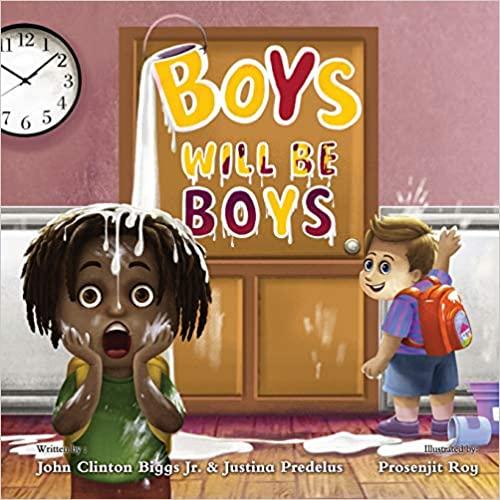 Boys Will Be Boys by Justina Predelus and John Clinton Biggs Jr.