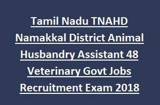 Tamil Nadu TNAHD Namakkal District Animal Husbandry Assistant 48 Veterinary Govt Jobs Recruitment Exam Notification 2018