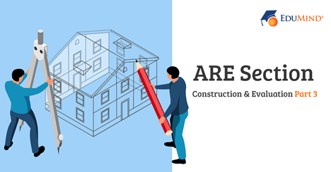 ARE Section: Construction and Evaluation Part 3
