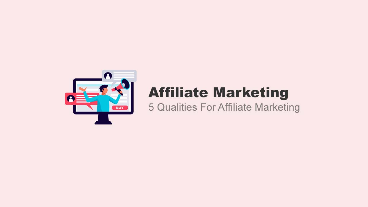5 Qualities For Affiliate Marketing 2021
