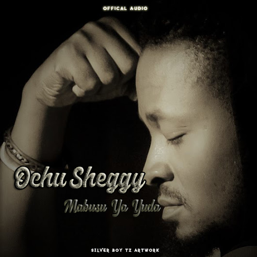 AUDIO | Ochu Sheggy – Mabusu Ya Yuda | Music Mp3 Download