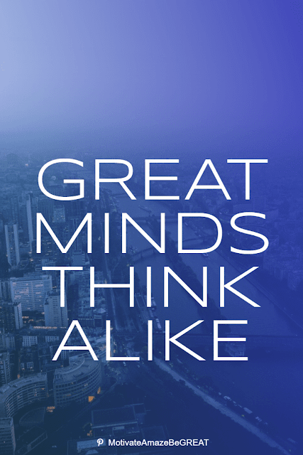 """Wise Old Sayings And Proverbs: """"Great minds think alike."""""""
