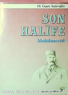 O. Gazi Aşiroğlu - Son Halife Abdülmecid