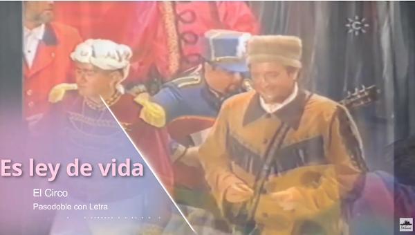 """Pasodoble con LETRA """"Es ley de vida"""". Comparsa """"El Circo"""" (1999) de Joaquin Quiñones"""