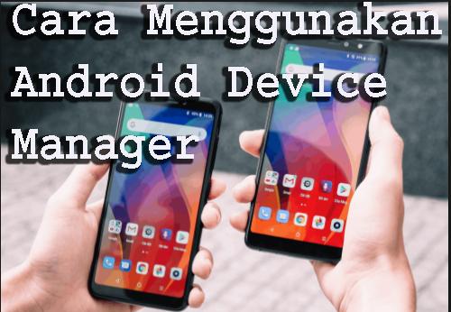 Cara Menggunakan Android Device Manager 1
