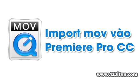 Cách import file mov vào Premiere Pro thành công