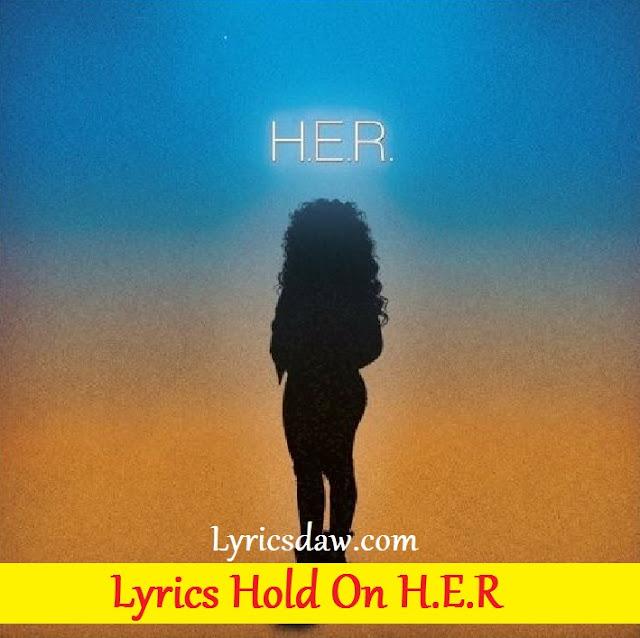 Lyrics Hold On H.E.R