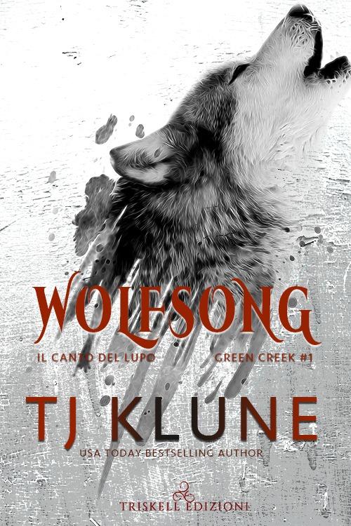 """Libri in uscita: """"Wolfsong – Il canto del lupo"""" (Serie Green Creek #1) di TJ Klune"""