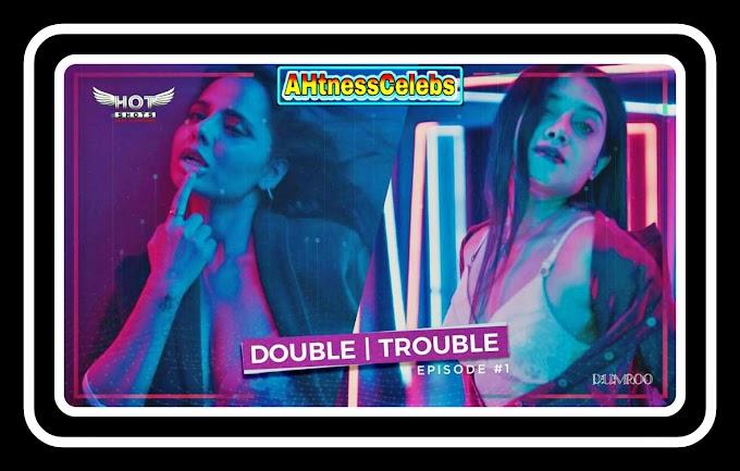 Double Trouble (2020) – Hotshots Hindi Hot Short Film