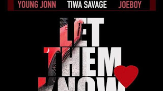 Young Jonn, Tiwa Savage & Joeboy – Let Them Know Lyrics