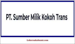 Lowongan Kerja PT Sumber Milik Kokoh Trans Sukabumi Terbaru