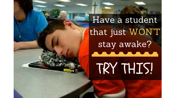 Have a student that just won't stay awake? Try this!