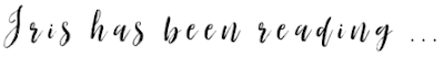 Image title in a handwritten script style font reading Iris has been reading...