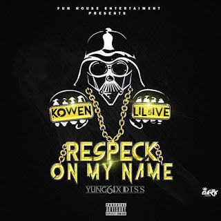 Music: lilfive ft Kowen – Respek on my name (Yung6ix Diss) @KingLil5ive @Kowen_official @yung6ix
