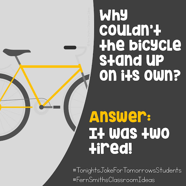 Tonight's Joke for Tomorrow's Students Why  couldn't the bicycle stand up on its own? Answer: It was TWO tired! Click here to follow my Pinterest Board - Jokes For Kids for more great jokes!