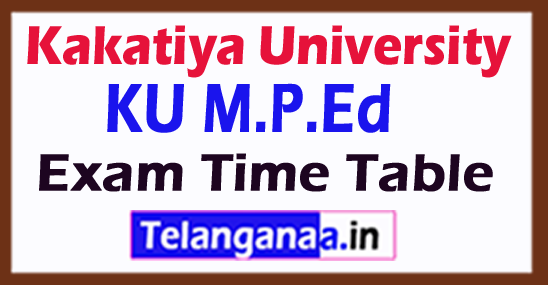 Kakatiya University KU M.P.Ed 1st / 3rd Sem Exam Time Table