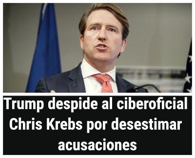 Trump despide al ciberoficial Chris Krebs por desestimar acusaciones