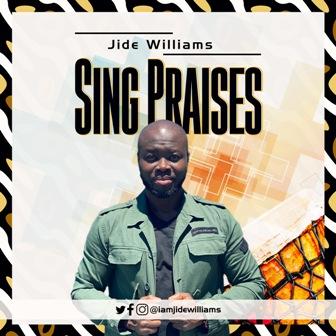 Jide Williams Releases New Single - ''Sing Praises'' (+Bonus Track) || @iamjidewilliams