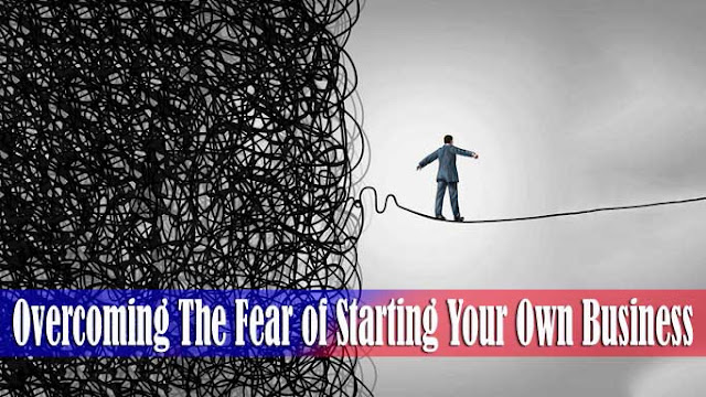 7 Tips For Overcoming The Fear of Starting Your Own Business