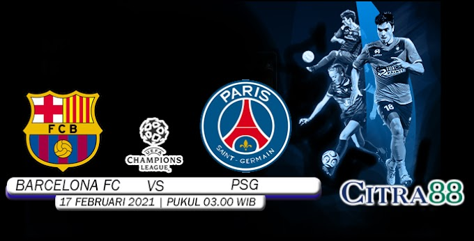 PREDIKSI BARCELONA FC VS PARIS SAINT GERMAIN 17 FEBRUARI 2021